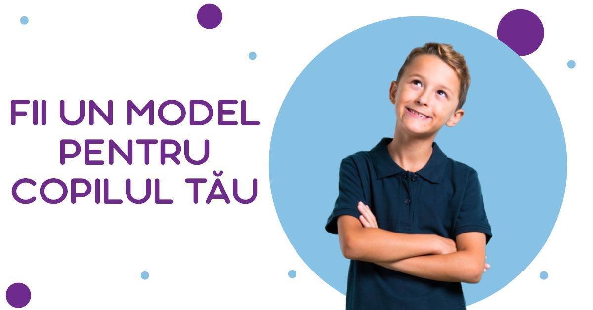 Fii un model pentru copilul tău