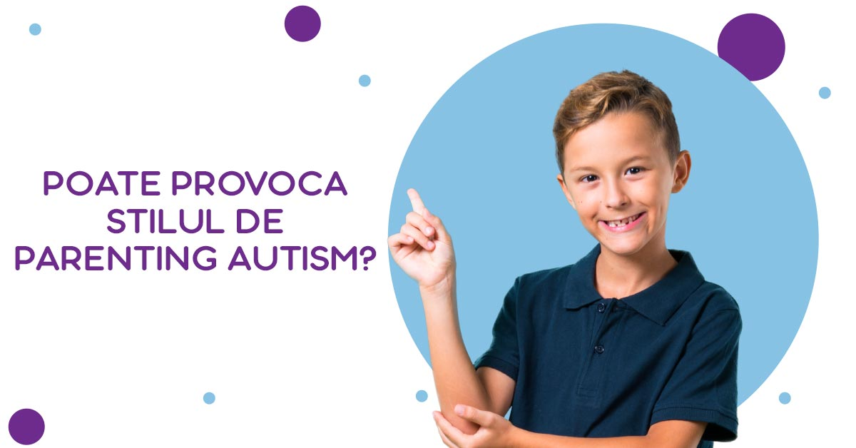 Poate provoca stilul de parenting autism?