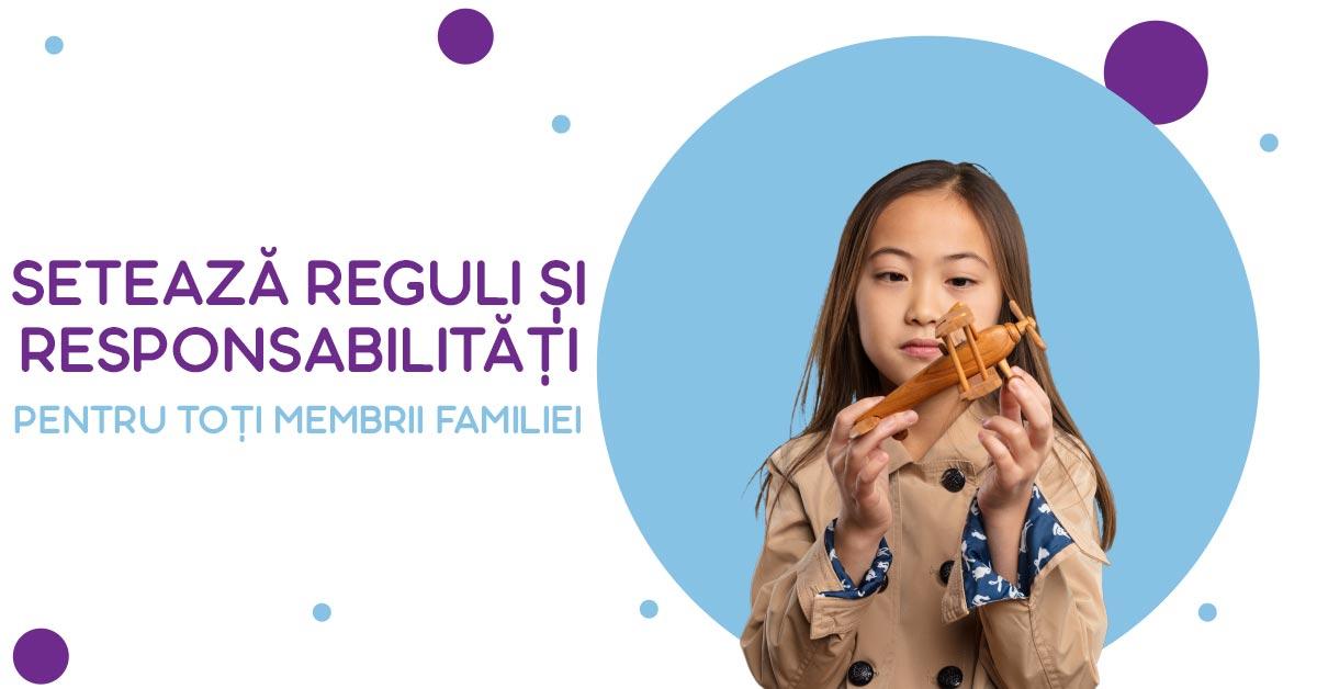 Setează reguli și responsabilități pentru toți membrii familiei pe care să le îndepliniți