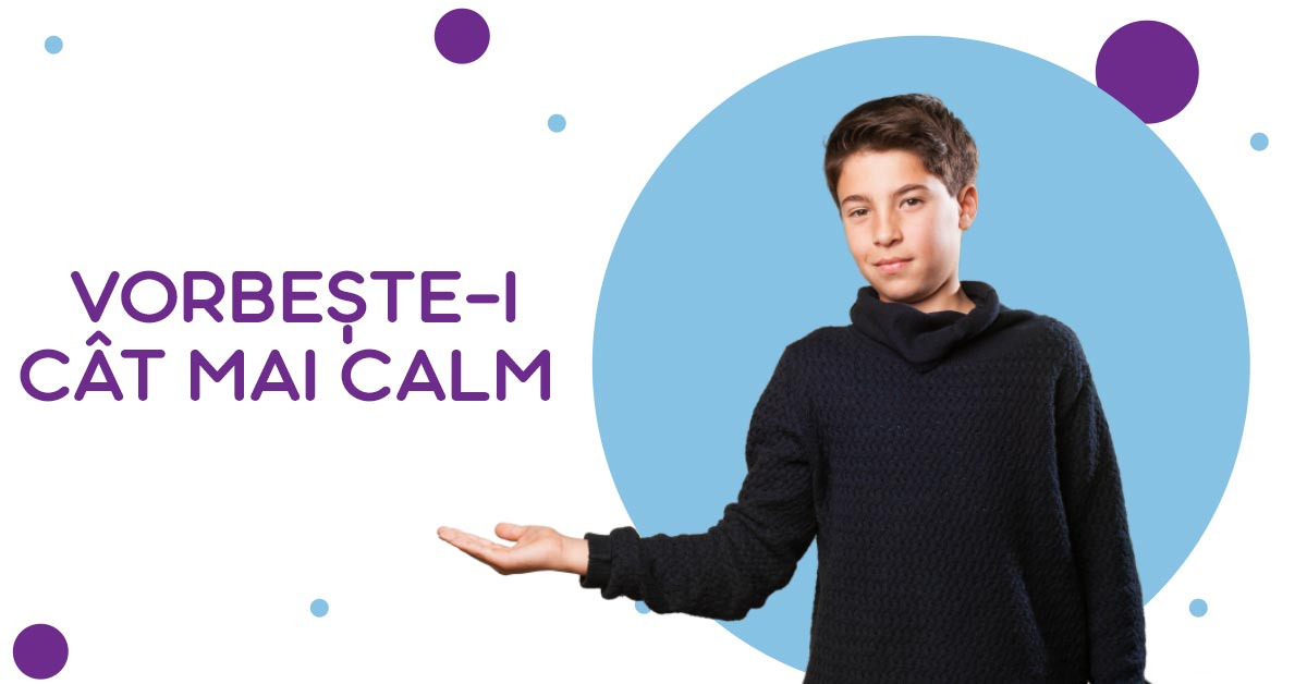 Vorbește-i cât mai calm copilului tău