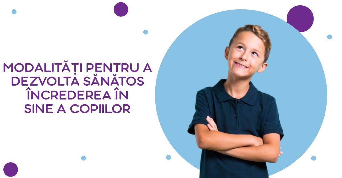 modalități pentru a dezvolta sănătos încrederea în sine a copiilor